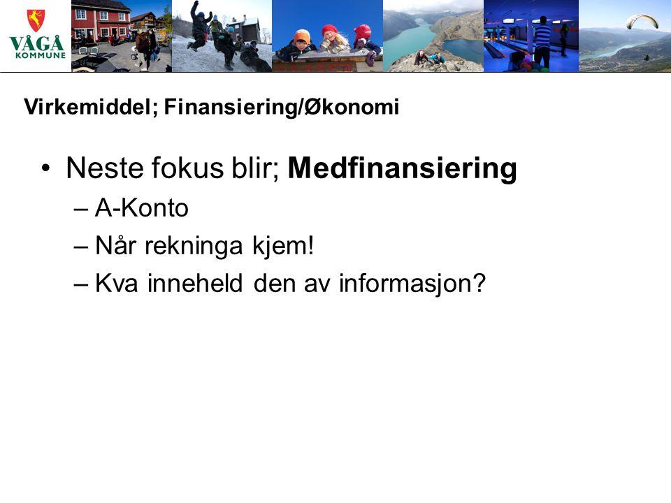 Virkemiddel; Finansiering/Økonomi Neste fokus blir; Medfinansiering –A-Konto –Når rekninga kjem.
