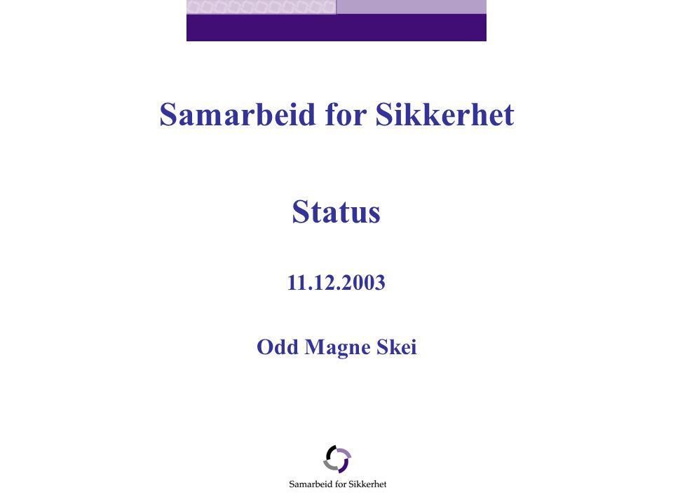 Samarbeid for Sikkerhet Status 11.12.2003 Odd Magne Skei