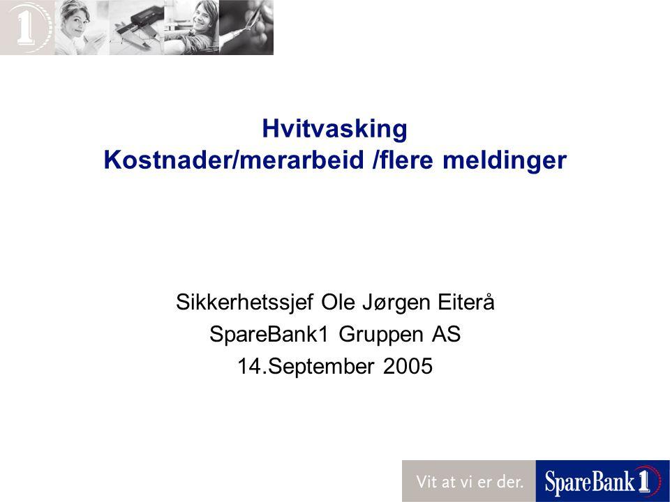 Hvitvasking Kostnader/merarbeid /flere meldinger Sikkerhetssjef Ole Jørgen Eiterå SpareBank1 Gruppen AS 14.September 2005