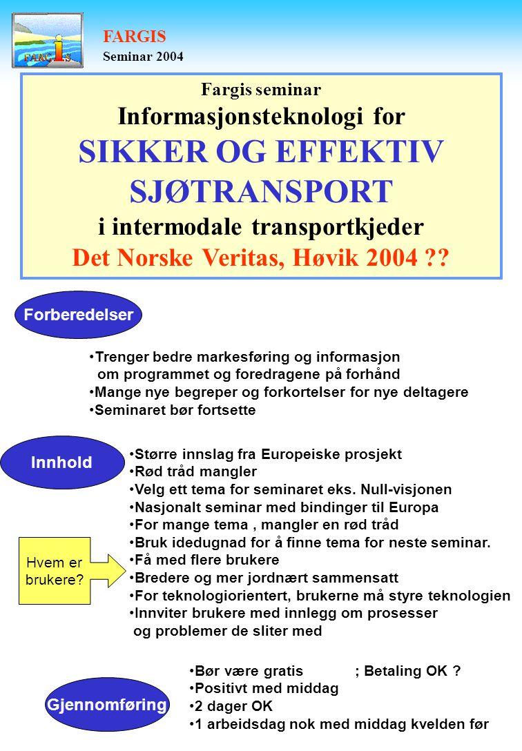 FARGIS Seminar 2004 Fargis seminar Informasjonsteknologi for SIKKER OG EFFEKTIV SJØTRANSPORT i intermodale transportkjeder Det Norske Veritas, Høvik 2004 .