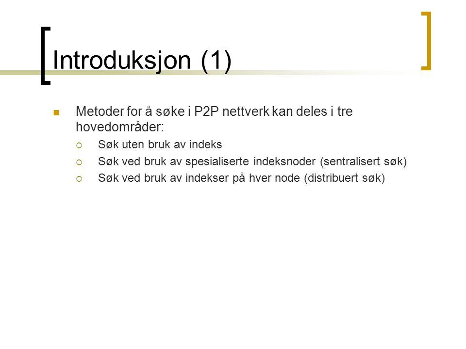 Introduksjon (1) Metoder for å søke i P2P nettverk kan deles i tre hovedområder:  Søk uten bruk av indeks  Søk ved bruk av spesialiserte indeksnoder
