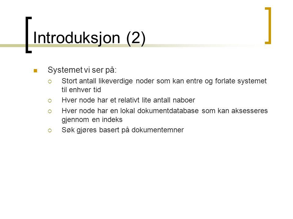 Introduksjon (2) Systemet vi ser på:  Stort antall likeverdige noder som kan entre og forlate systemet til enhver tid  Hver node har et relativt lit