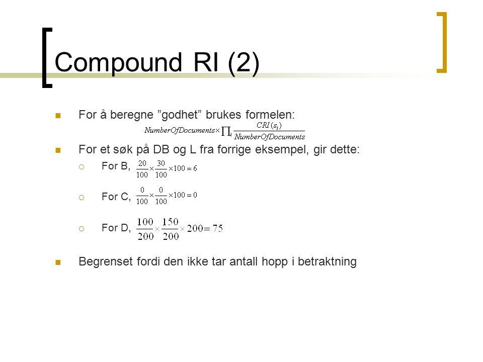 """Compound RI (2) For å beregne """"godhet"""" brukes formelen: For et søk på DB og L fra forrige eksempel, gir dette:  For B,  For C,  For D, Begrenset fo"""
