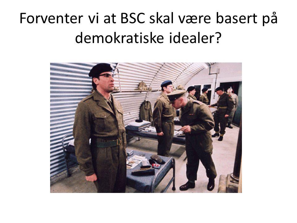 Forventer vi at BSC skal være basert på demokratiske idealer