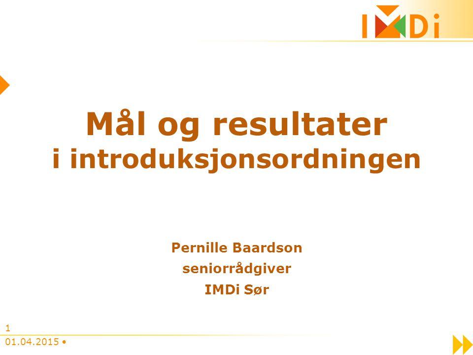 Mål og resultater i introduksjonsordningen Pernille Baardson seniorrådgiver IMDi Sør 01.04.2015 1