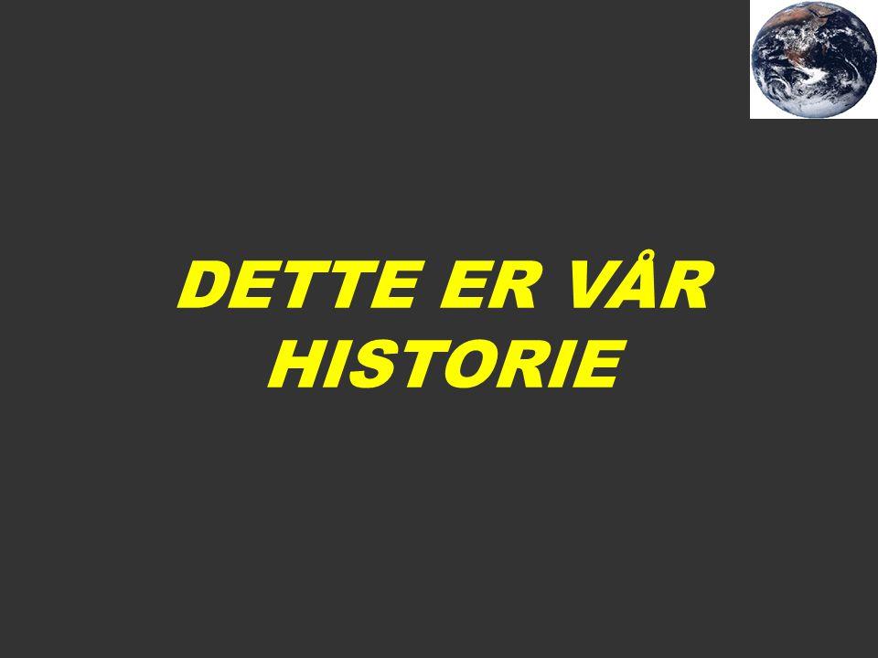DETTE ER VÅR HISTORIE