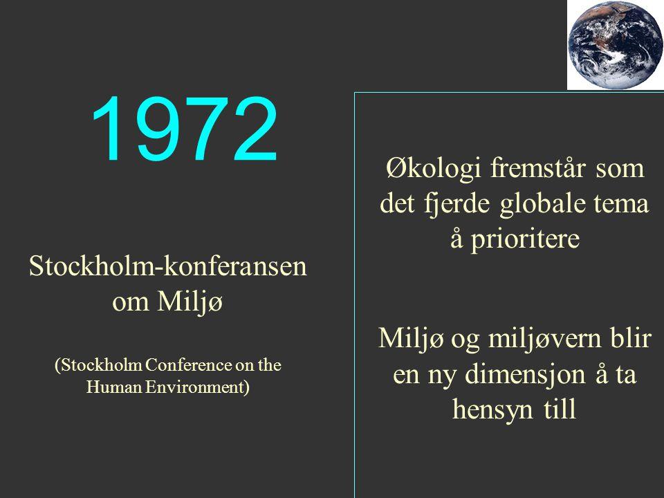 Økologi fremstår som det fjerde globale tema å prioritere Miljø og miljøvern blir en ny dimensjon å ta hensyn till 1972 Stockholm-konferansen om Miljø