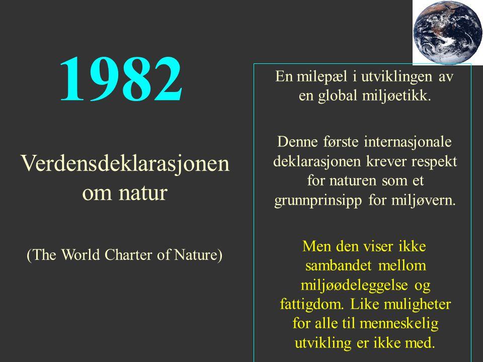 Verdensdeklarasjonen om natur (The World Charter of Nature) En milepæl i utviklingen av en global miljøetikk. Denne første internasjonale deklarasjone