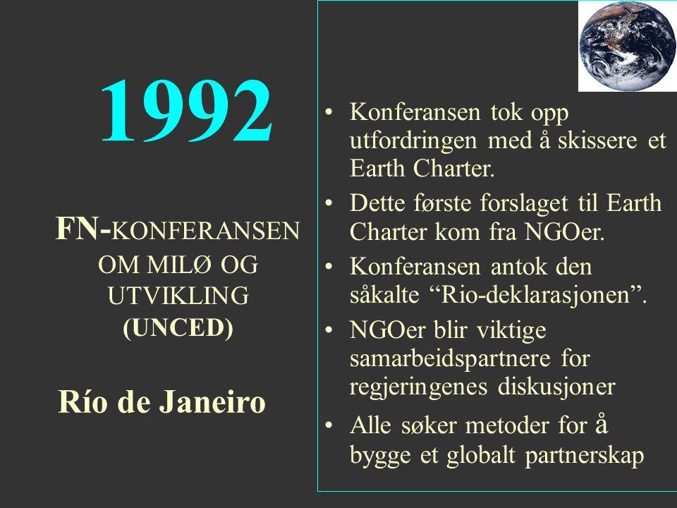 1992 FN- KONFERANSEN OM MILØ OG UTVIKLING (UNCED) Río de Janeiro Konferansen tok opp utfordringen med å skissere et Earth Charter. Dette første forsla