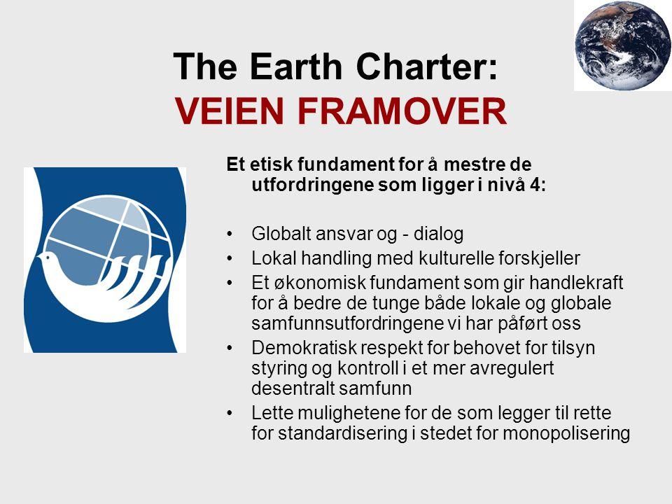 The Earth Charter: VEIEN FRAMOVER Et etisk fundament for å mestre de utfordringene som ligger i nivå 4: Globalt ansvar og - dialog Lokal handling med