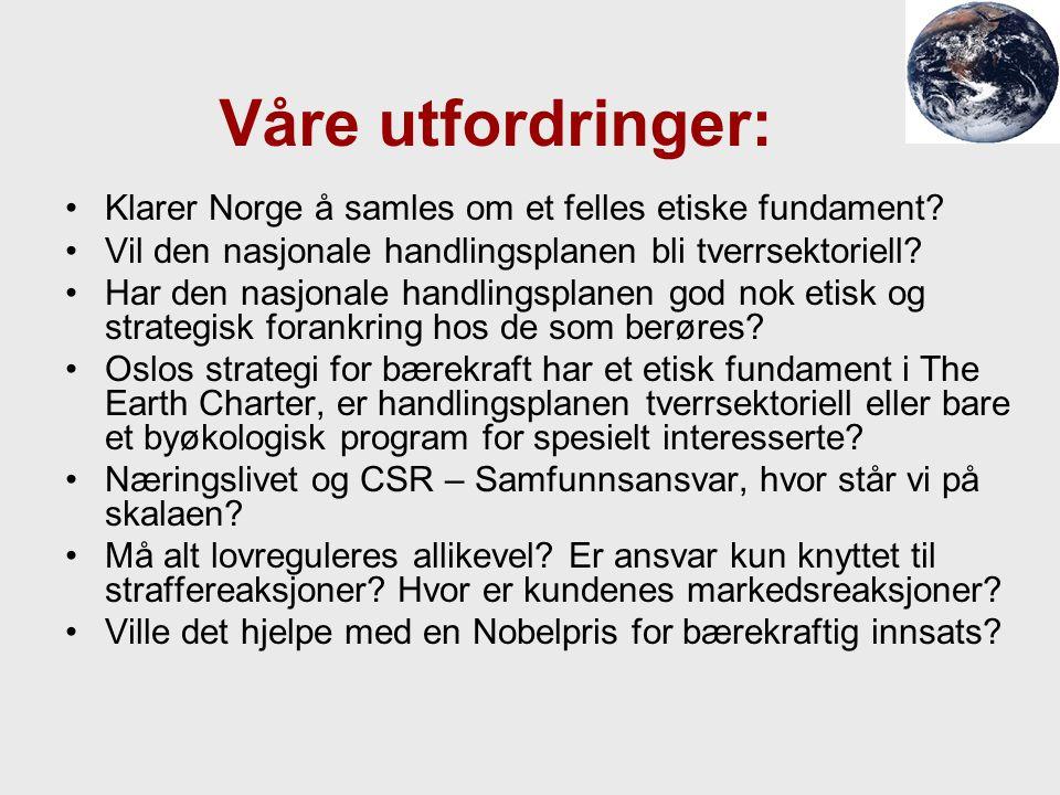 Våre utfordringer: Klarer Norge å samles om et felles etiske fundament? Vil den nasjonale handlingsplanen bli tverrsektoriell? Har den nasjonale handl