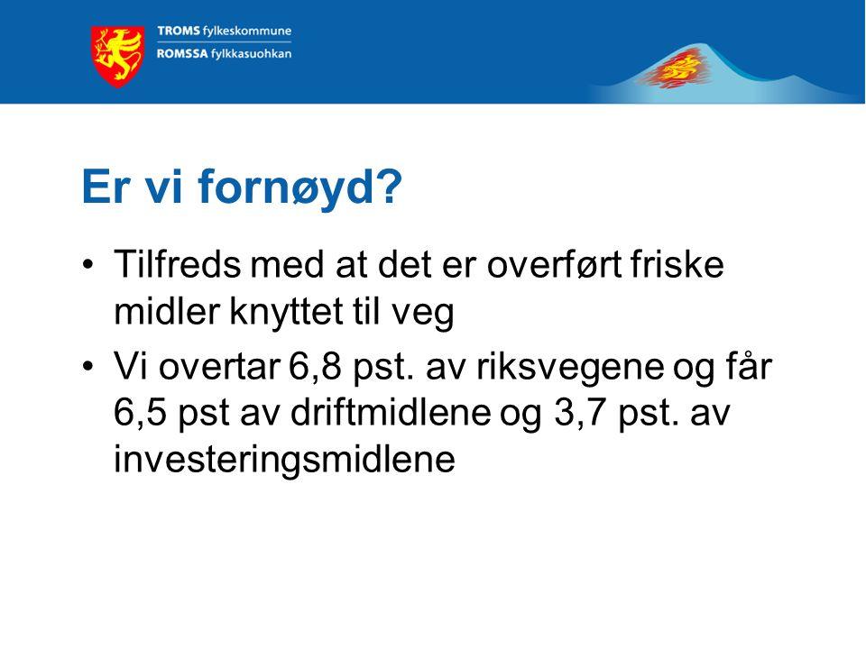 Hva betyr det for Troms? Drift og vedlikehold veg 178 mill Investering veg 69 mill Ferjer 184 mill  Til sammen 431 mill fra SD Frie inntekter 42 mill