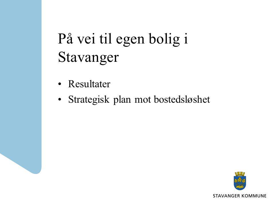 På vei til egen bolig i Stavanger Resultater Strategisk plan mot bostedsløshet