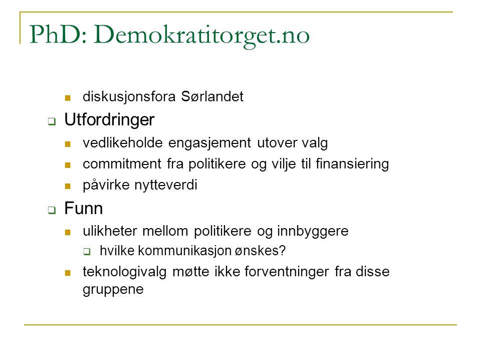 PhD: Demokratitorget.no diskusjonsfora Sørlandet  Utfordringer vedlikeholde engasjement utover valg commitment fra politikere og vilje til finansieri