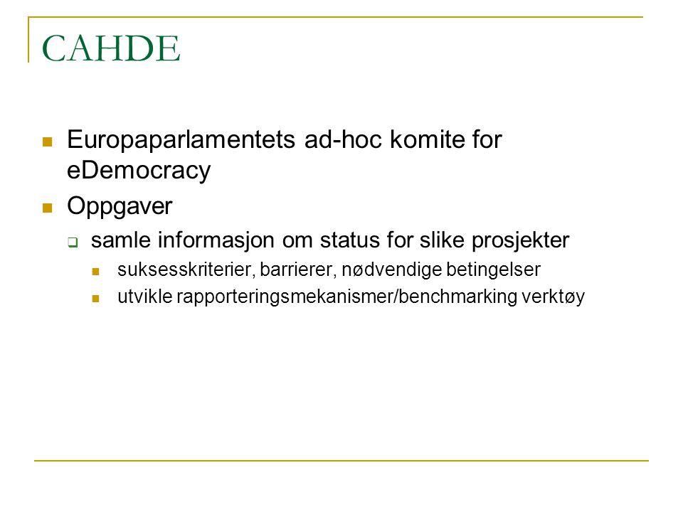 CAHDE Europaparlamentets ad-hoc komite for eDemocracy Oppgaver  samle informasjon om status for slike prosjekter suksesskriterier, barrierer, nødvendige betingelser utvikle rapporteringsmekanismer/benchmarking verktøy
