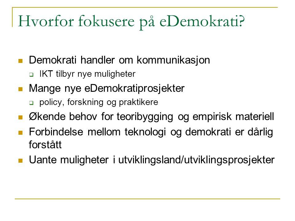 Hvorfor fokusere på eDemokrati? Demokrati handler om kommunikasjon  IKT tilbyr nye muligheter Mange nye eDemokratiprosjekter  policy, forskning og p