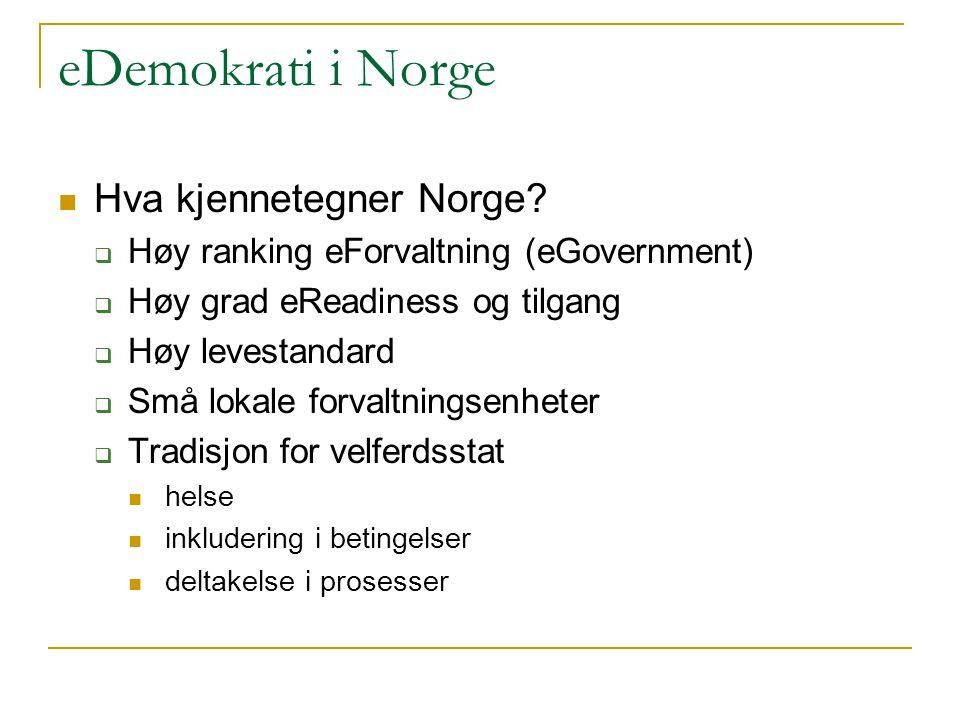 eDemokrati i Norge Hva kjennetegner Norge?  Høy ranking eForvaltning (eGovernment)  Høy grad eReadiness og tilgang  Høy levestandard  Små lokale f