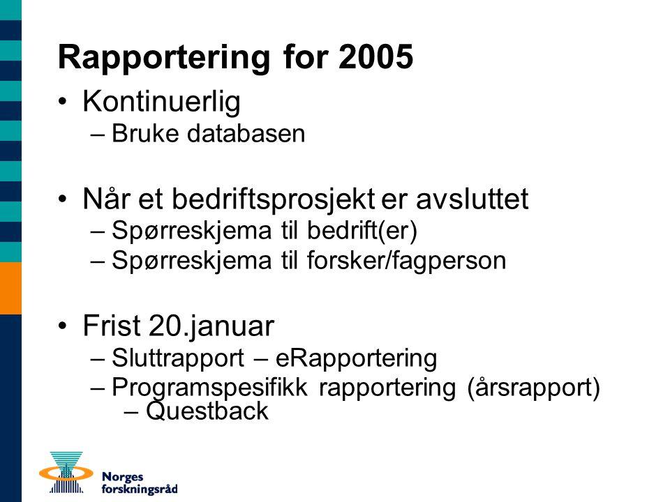 Rapportering for 2005 Kontinuerlig –Bruke databasen Når et bedriftsprosjekt er avsluttet –Spørreskjema til bedrift(er) –Spørreskjema til forsker/fagpe