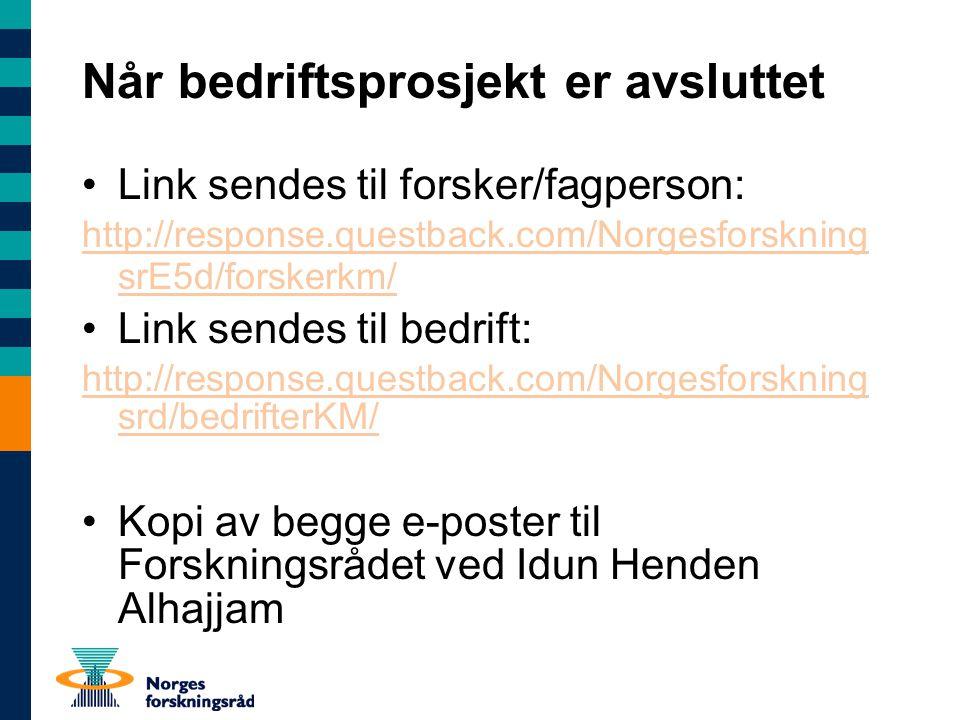 Når bedriftsprosjekt er avsluttet Link sendes til forsker/fagperson: http://response.questback.com/Norgesforskning srE5d/forskerkm/ Link sendes til be