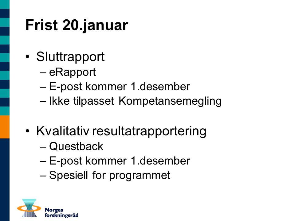 Frist 20.januar Sluttrapport –eRapport –E-post kommer 1.desember –Ikke tilpasset Kompetansemegling Kvalitativ resultatrapportering –Questback –E-post kommer 1.desember –Spesiell for programmet
