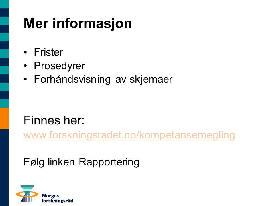 Mer informasjon Frister Prosedyrer Forhåndsvisning av skjemaer Finnes her: www.forskningsradet.no/kompetansemegling Følg linken Rapportering