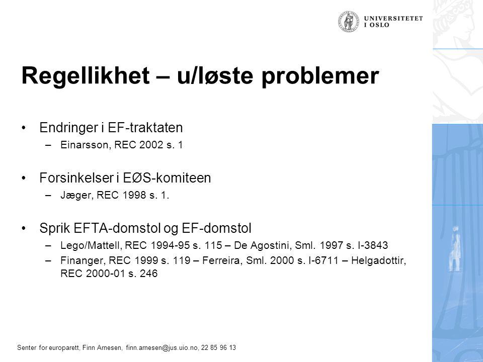 Senter for europarett, Finn Arnesen, finn.arnesen@jus.uio.no, 22 85 96 13 Regellikhet – u/løste problemer Endringer i EF-traktaten –Einarsson, REC 200