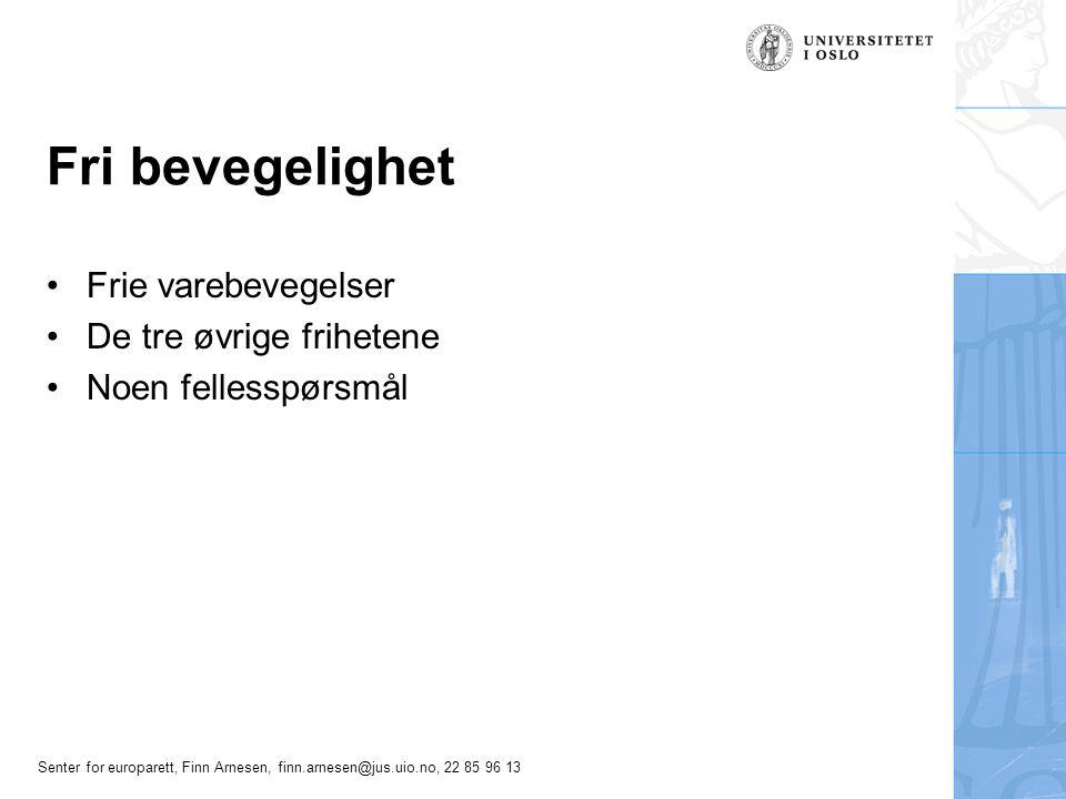 Senter for europarett, Finn Arnesen, finn.arnesen@jus.uio.no, 22 85 96 13 Fri bevegelighet Frie varebevegelser De tre øvrige frihetene Noen fellesspør