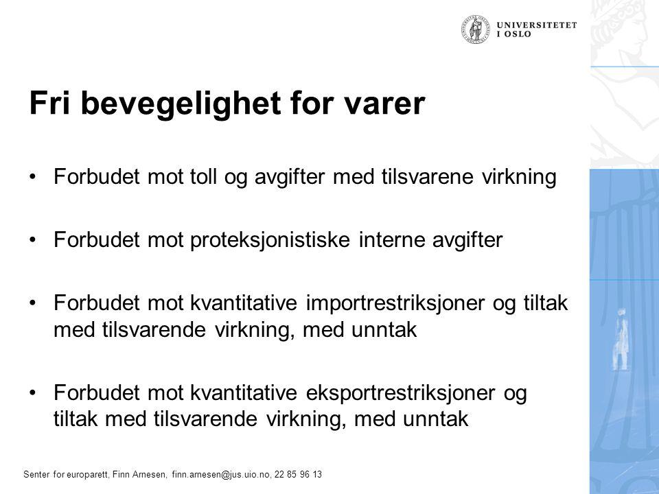 Senter for europarett, Finn Arnesen, finn.arnesen@jus.uio.no, 22 85 96 13 Fri bevegelighet for varer Forbudet mot toll og avgifter med tilsvarene virk