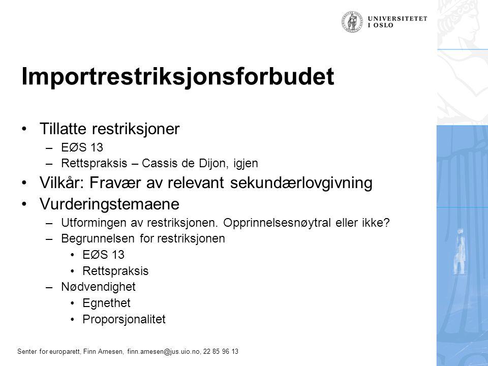 Senter for europarett, Finn Arnesen, finn.arnesen@jus.uio.no, 22 85 96 13 Importrestriksjonsforbudet Tillatte restriksjoner –EØS 13 –Rettspraksis – Ca