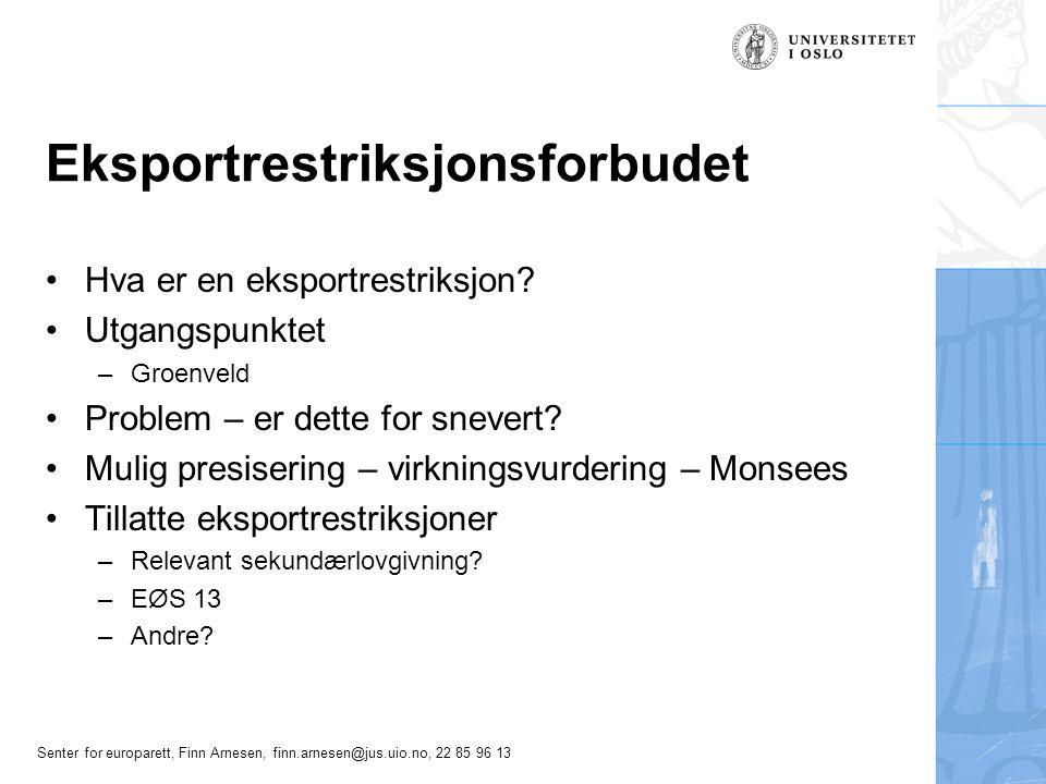 Senter for europarett, Finn Arnesen, finn.arnesen@jus.uio.no, 22 85 96 13 Eksportrestriksjonsforbudet Hva er en eksportrestriksjon? Utgangspunktet –Gr