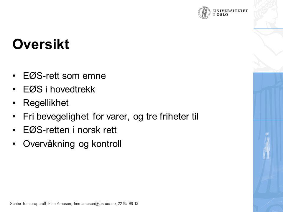 Senter for europarett, Finn Arnesen, finn.arnesen@jus.uio.no, 22 85 96 13 Oversikt EØS-rett som emne EØS i hovedtrekk Regellikhet Fri bevegelighet for