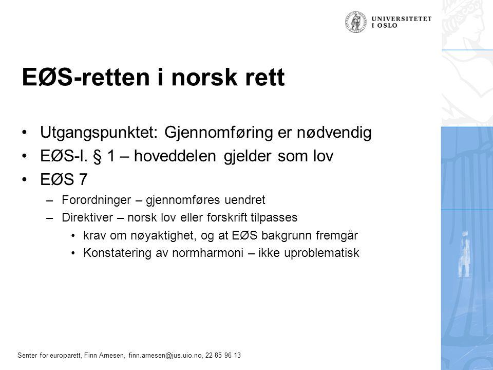 Senter for europarett, Finn Arnesen, finn.arnesen@jus.uio.no, 22 85 96 13 EØS-retten i norsk rett Utgangspunktet: Gjennomføring er nødvendig EØS-l. §