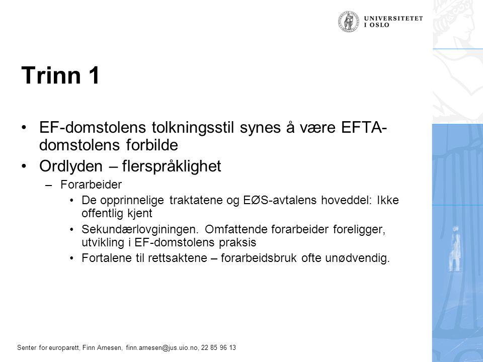 Senter for europarett, Finn Arnesen, finn.arnesen@jus.uio.no, 22 85 96 13 Trinn 1 EF-domstolens tolkningsstil synes å være EFTA- domstolens forbilde O