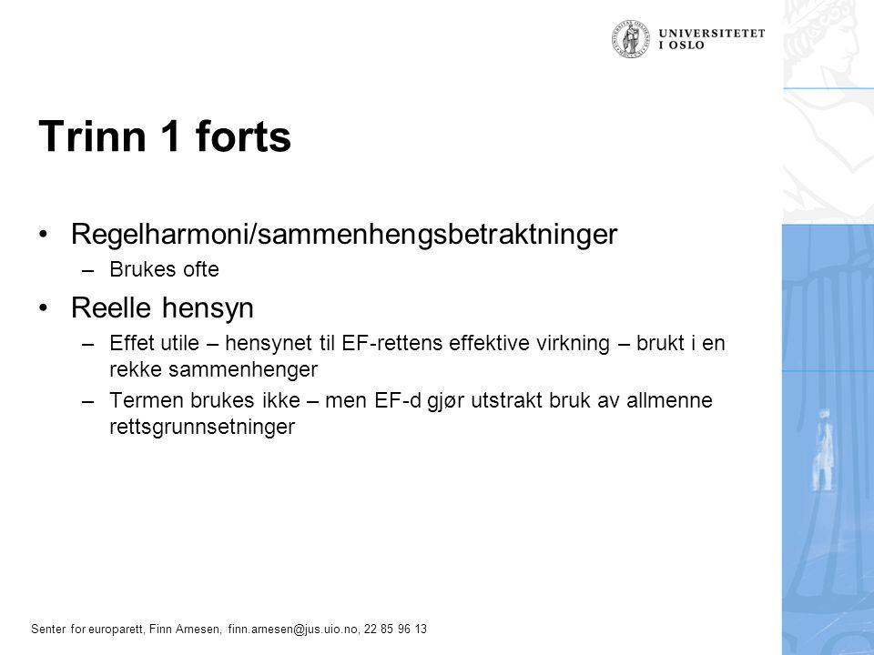Senter for europarett, Finn Arnesen, finn.arnesen@jus.uio.no, 22 85 96 13 Trinn 1 forts Regelharmoni/sammenhengsbetraktninger –Brukes ofte Reelle hens