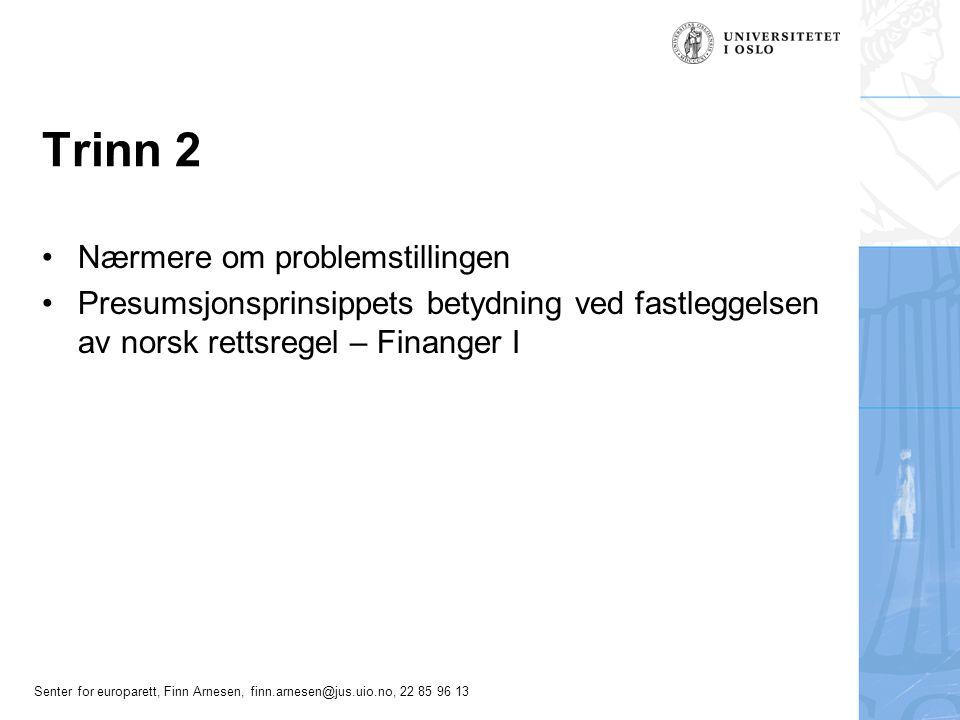 Senter for europarett, Finn Arnesen, finn.arnesen@jus.uio.no, 22 85 96 13 Trinn 2 Nærmere om problemstillingen Presumsjonsprinsippets betydning ved fa