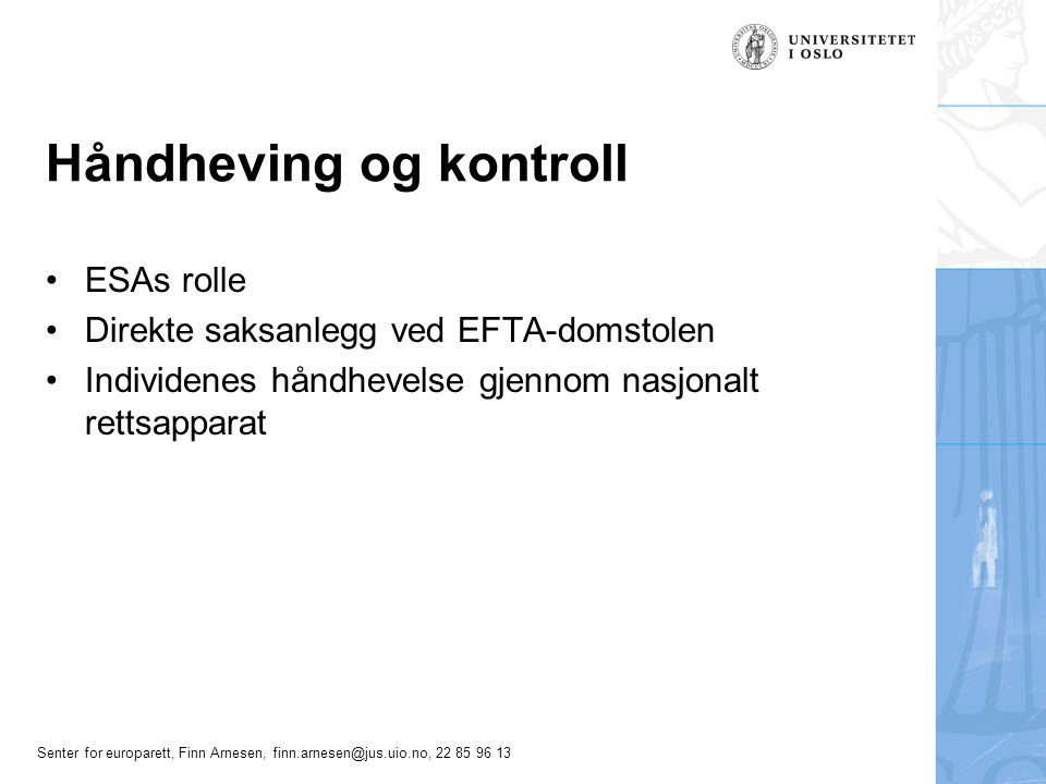 Senter for europarett, Finn Arnesen, finn.arnesen@jus.uio.no, 22 85 96 13 Håndheving og kontroll ESAs rolle Direkte saksanlegg ved EFTA-domstolen Indi