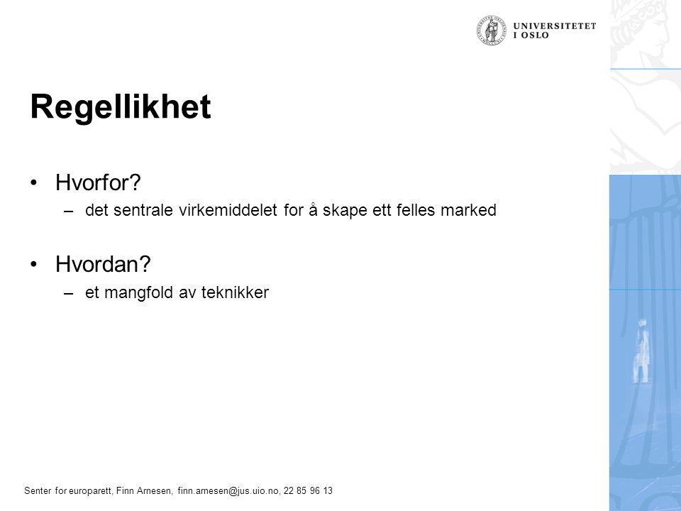 Senter for europarett, Finn Arnesen, finn.arnesen@jus.uio.no, 22 85 96 13 Regellikhet Hvorfor? –det sentrale virkemiddelet for å skape ett felles mark