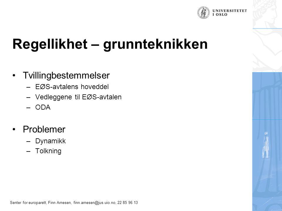 Senter for europarett, Finn Arnesen, finn.arnesen@jus.uio.no, 22 85 96 13 Regellikhet – grunnteknikken Tvillingbestemmelser –EØS-avtalens hoveddel –Ve
