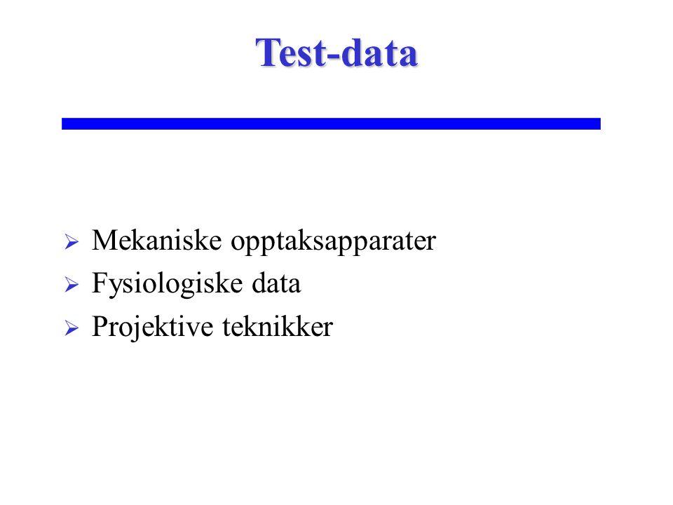  Mekaniske opptaksapparater  Fysiologiske data  Projektive teknikker Test-data