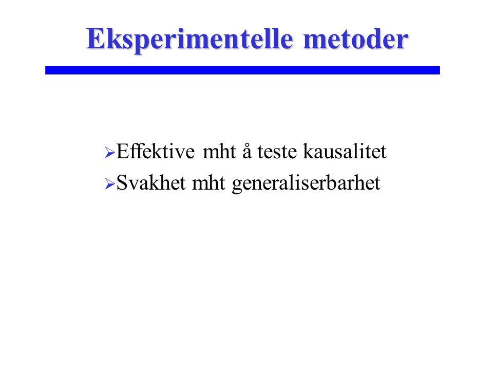  Effektive mht å teste kausalitet  Svakhet mht generaliserbarhet Eksperimentelle metoder