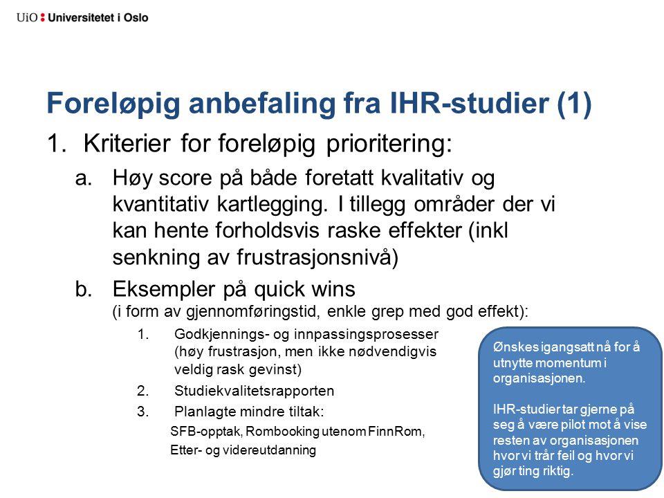 Foreløpig anbefaling fra IHR-studier (1) 1.Kriterier for foreløpig prioritering: a.Høy score på både foretatt kvalitativ og kvantitativ kartlegging.