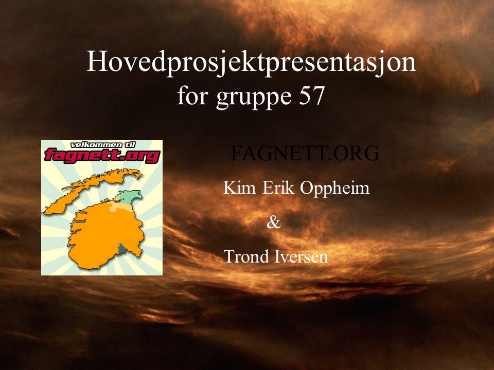Hovedprosjektpresentasjon for gruppe 57 FAGNETT.ORG Kim Erik Oppheim & Trond Iversen