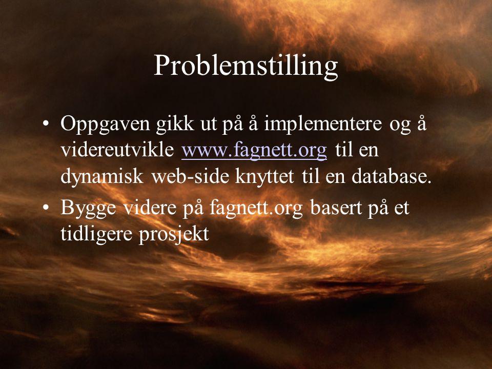 Problemstilling Oppgaven gikk ut på å implementere og å videreutvikle www.fagnett.org til en dynamisk web-side knyttet til en database.www.fagnett.org
