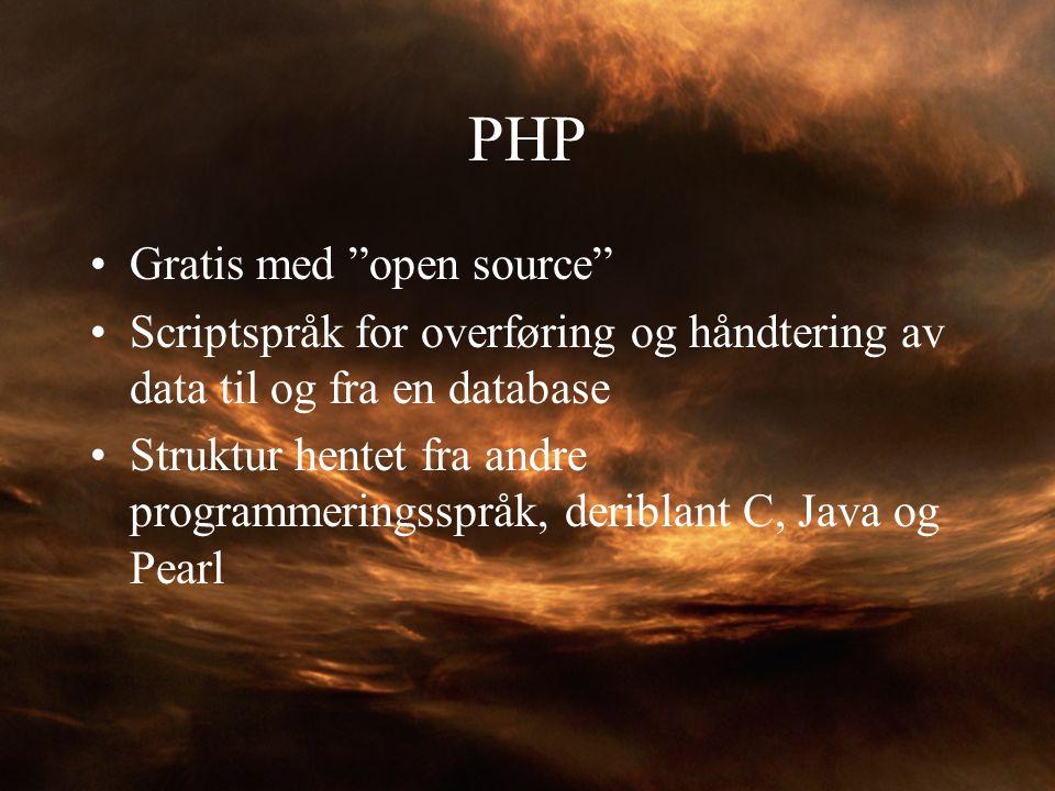 """PHP Gratis med """"open source"""" Scriptspråk for overføring og håndtering av data til og fra en database Struktur hentet fra andre programmeringsspråk, de"""