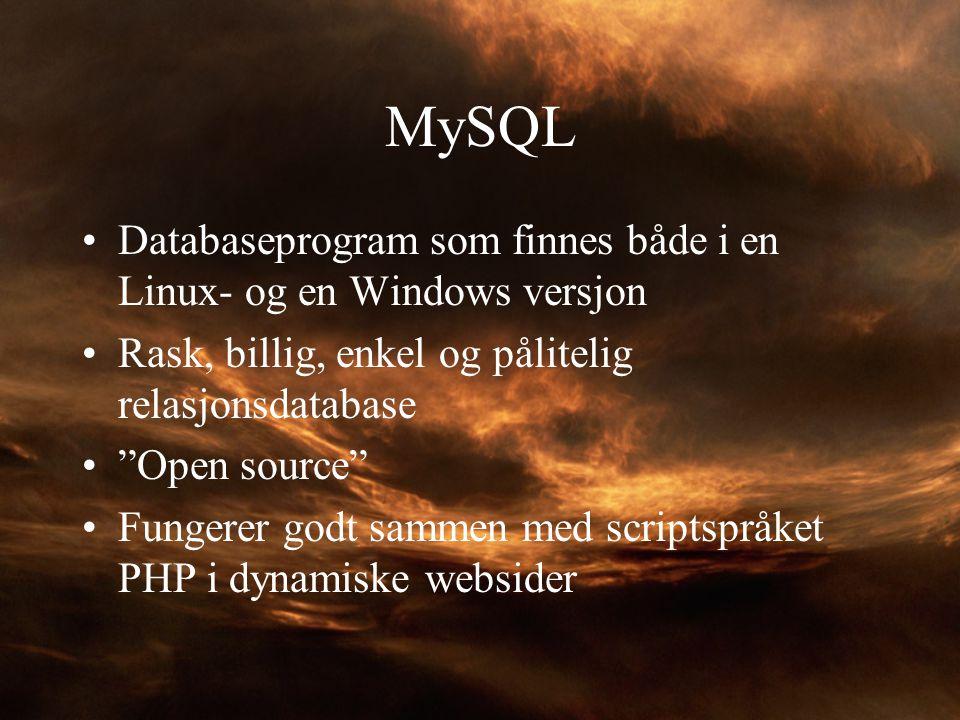 """MySQL Databaseprogram som finnes både i en Linux- og en Windows versjon Rask, billig, enkel og pålitelig relasjonsdatabase """"Open source"""" Fungerer godt"""