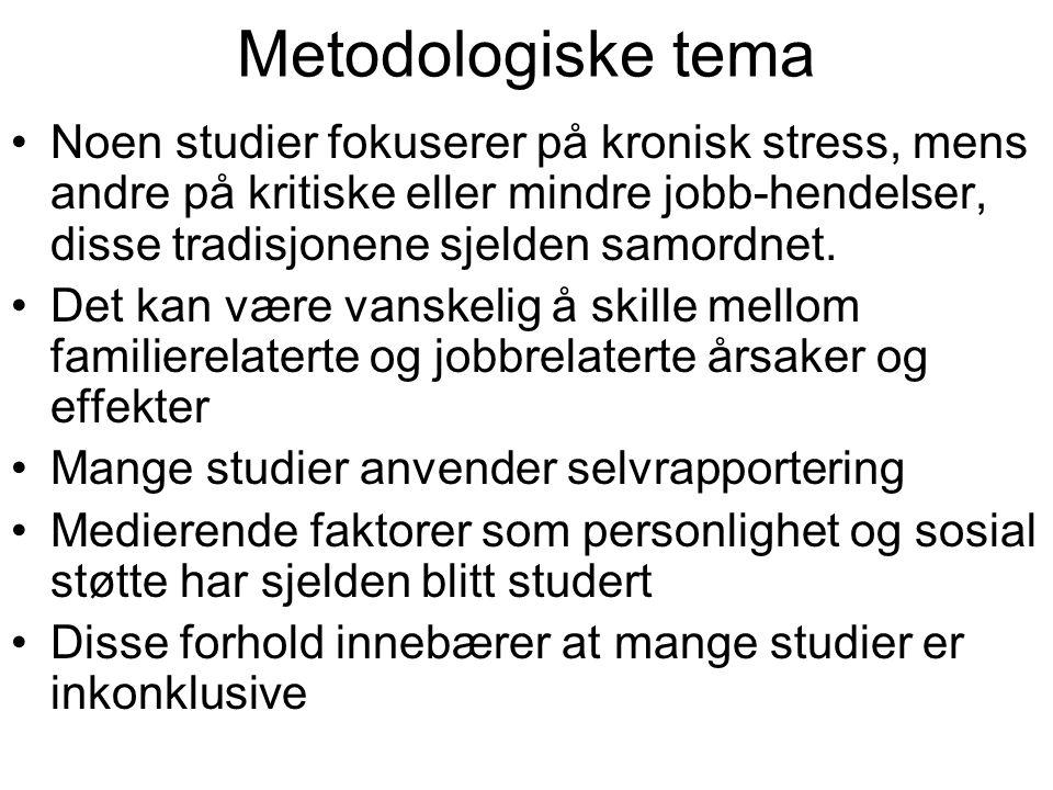 Metodologiske tema Noen studier fokuserer på kronisk stress, mens andre på kritiske eller mindre jobb-hendelser, disse tradisjonene sjelden samordnet.