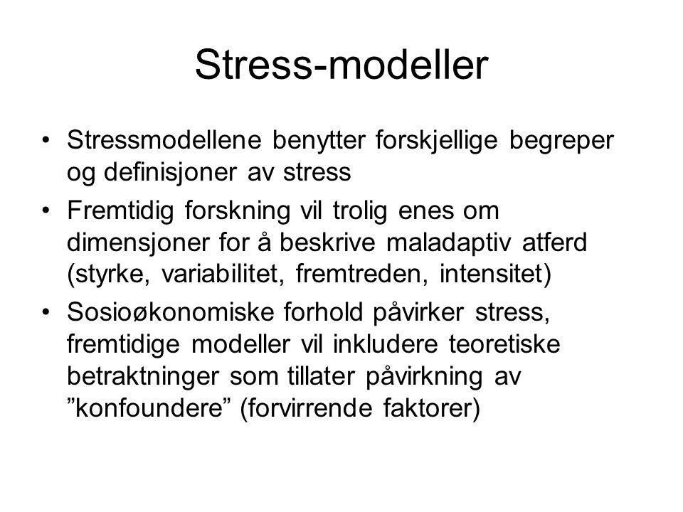 Stress-modeller Stressmodellene benytter forskjellige begreper og definisjoner av stress Fremtidig forskning vil trolig enes om dimensjoner for å beskrive maladaptiv atferd (styrke, variabilitet, fremtreden, intensitet) Sosioøkonomiske forhold påvirker stress, fremtidige modeller vil inkludere teoretiske betraktninger som tillater påvirkning av konfoundere (forvirrende faktorer)