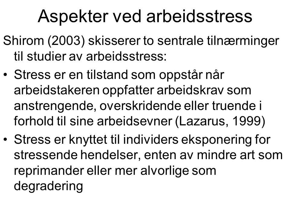 Aspekter ved arbeidsstress Shirom (2003) skisserer to sentrale tilnærminger til studier av arbeidsstress: Stress er en tilstand som oppstår når arbeid