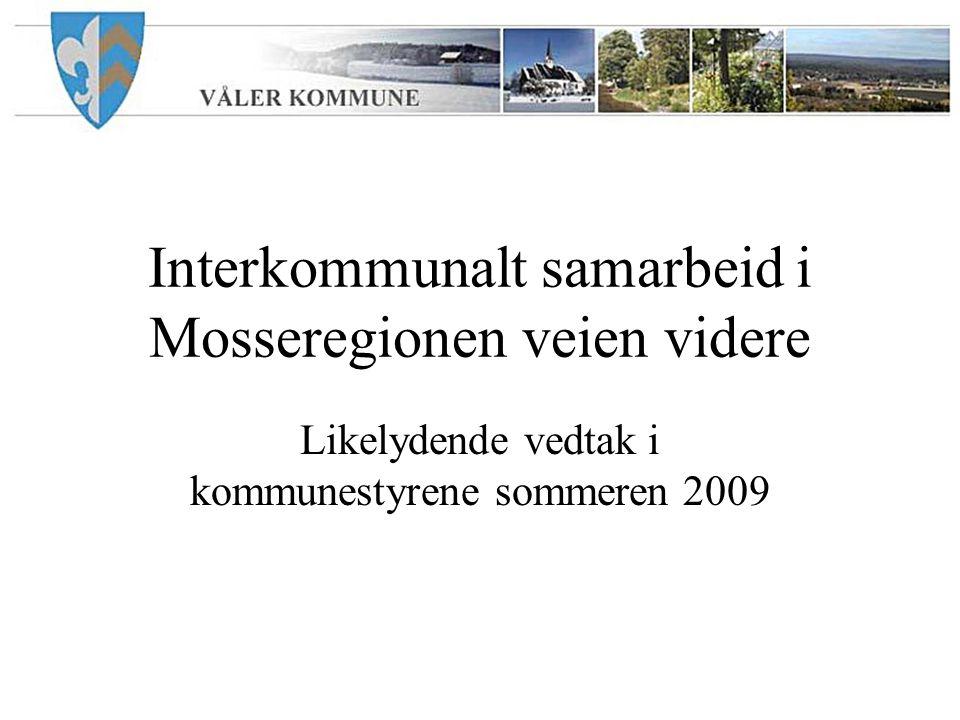 Interkommunalt samarbeid i Mosseregionen veien videre Likelydende vedtak i kommunestyrene sommeren 2009