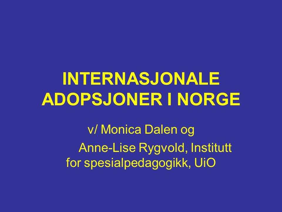 INTERNASJONALE ADOPSJONER I NORGE v/ Monica Dalen og Anne-Lise Rygvold, Institutt for spesialpedagogikk, UiO